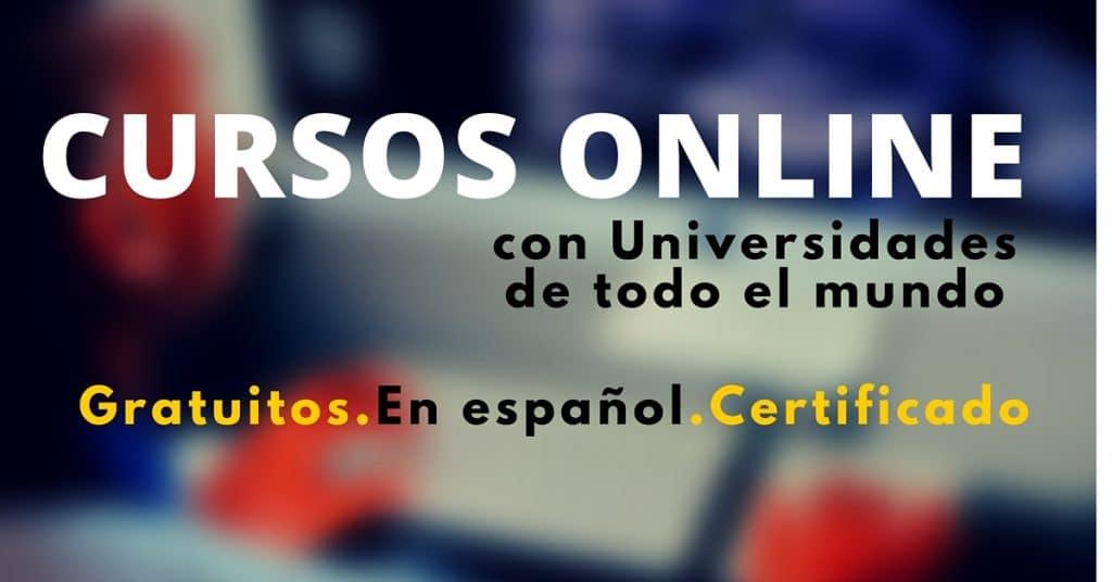 Cursos online gratuito en ESPAÑOL con algunas de las mejores Universidades del mundo