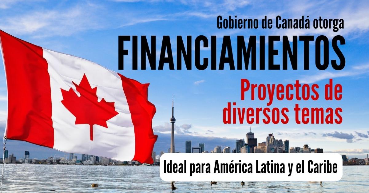 Financiamiento de proyectos del Gobierno de Canadá. Ideal para América Latina y el Caribe