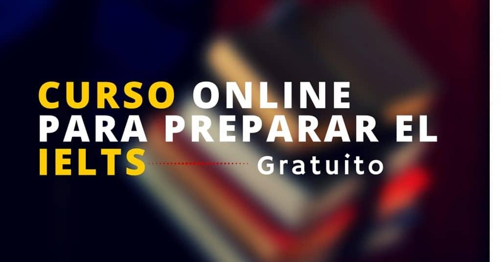 Curso online y gratuito para preparar el examen de Inglés IELTS – ideal para los que buscan una BECA