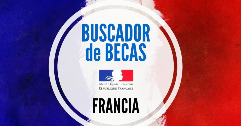 Estudia becada o becado en FRANCIA ! Encuentra tu mejor beca con este buscador – para todas las nacionalidades